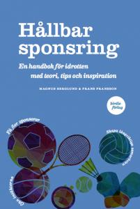 Hållbar sponsring - en bok om sponsring för dig som vill få fler sponsorer, öka intäkterna och skapa långsiktiga samarbeten.